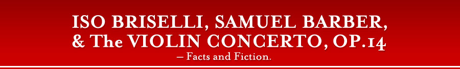 ISO BRISELLI, SAMUEL BARBER, and The VIOLIN CONCERTO, OP.14 - Facts and Fiction.